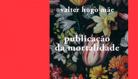 publicação da mortalidade: Valter Hugo Mãe escreveu para mortais a imortalidade