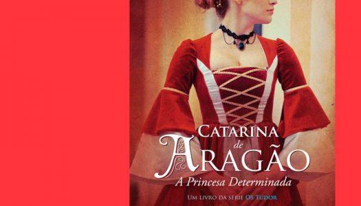 #Arquivo | Catarina de Aragão – A Princesa Determinada: a vida de uma Mulher