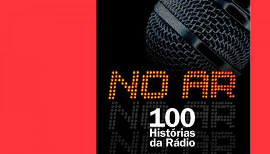 #Arquivo | NO AR – 100 Histórias da Rádio: lado a lado com os profissionais