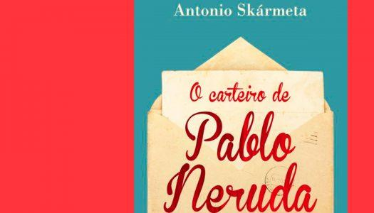 #Arquivo | O Carteiro de Pablo Neruda: uma amizade singular