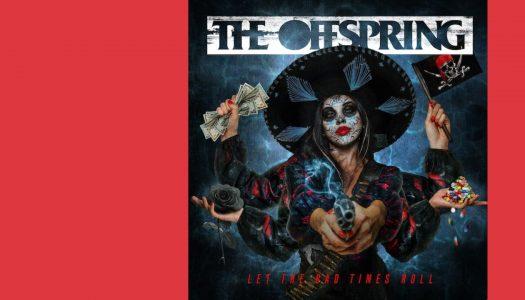 Let The Bad Times Roll: o regresso da música dos The Offspring